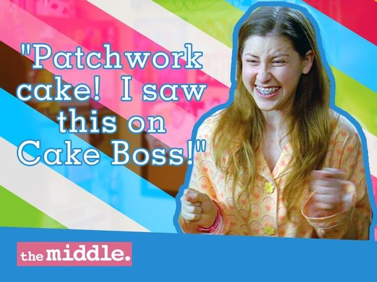 Sue Heck Birthday Patchwork Cake The Middle